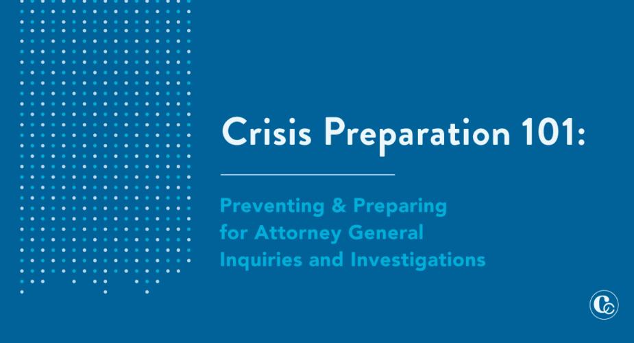 Crisis Preparation 101: Preventing & Preparing for AG Inquiries and Investigations
