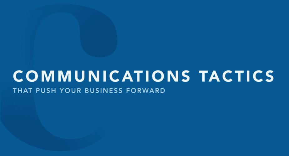 Communications Tactics That Push Your Business Forward